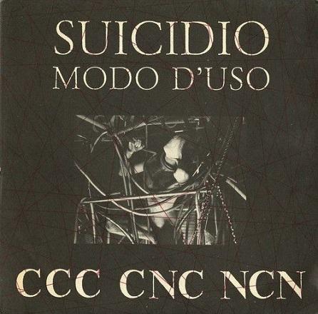 CCC CNC NCN – Suicidio Modo D'uso