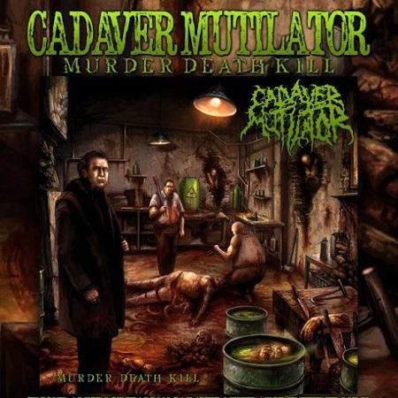 CADAVER MUTILATOR – Murder Death Kill