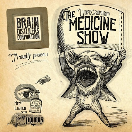 BRAIN DISTILLERS CORPORATION – Medicine Show