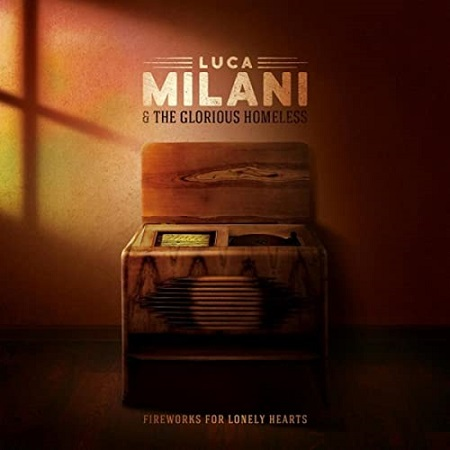 LUCA MILANI & The Glorious Homeless – Fireworks For Lonely Hearts