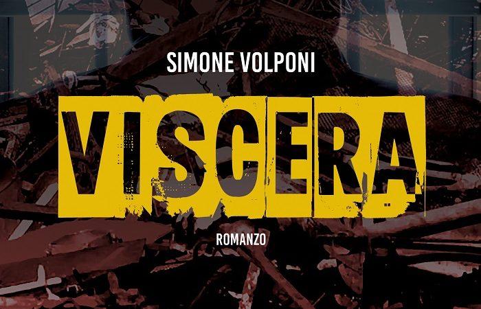 E' in uscita 'Viscera', un romanzo nerissimo di Simone Volponi